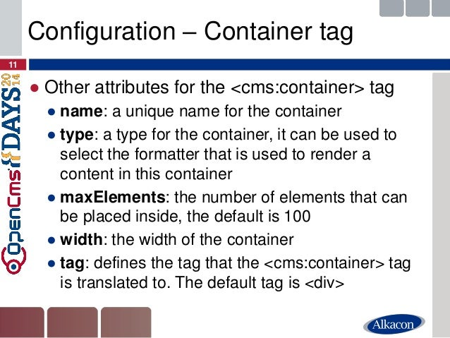 ●Other attributes for the <cms:container> tag  ●name: a unique name for the container  ●type: a type for the container, it...