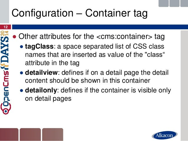 ●Other attributes for the <cms:container> tag  ●tagClass: a space separated list of CSS class names that are inserted as v...