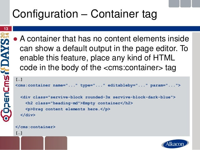 ●A container that has no content elements inside can show a default output in the page editor. To enable this feature, pla...