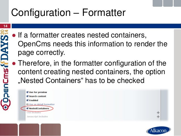 ●If a formatter creates nested containers, OpenCms needs this information to render the page correctly.  ●Therefore, in th...