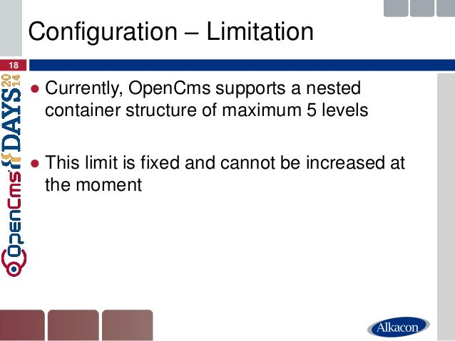 ●Currently, OpenCms supports a nested container structure of maximum 5 levels  ●This limit is fixed and cannot be increase...