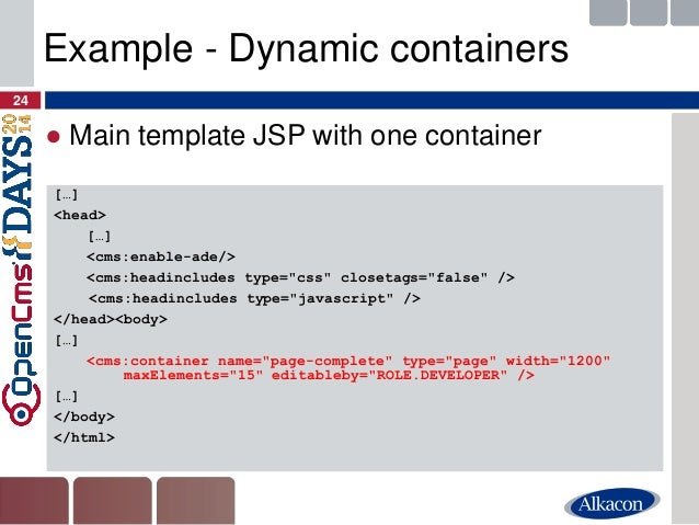 ●Main template JSP with one container  24  Example - Dynamic containers  […]  <head>  […]  <cms:enable-ade/>  <cms:headinc...