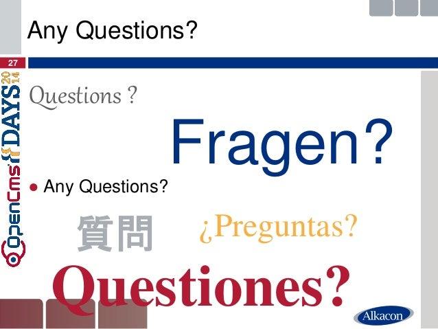 ●Any Questions?  27  Any Questions?  Fragen?  Questions ?  Questiones?  ¿Preguntas?  質問