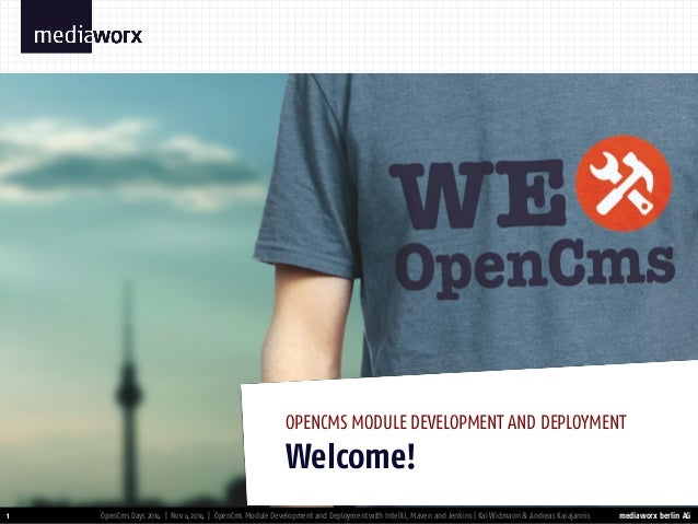 mediaworx berlin AG  mediaworx berlin 1  Welcome!  OPENCMS MODULE DEVELOPMENT AND DEPLOYMENT  OpenCms Days 2014 | Nov 4 20...