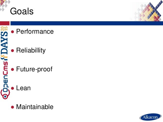 Goals ● Performance ● Reliabillity ● Future-proof ● Lean ● Maintainable