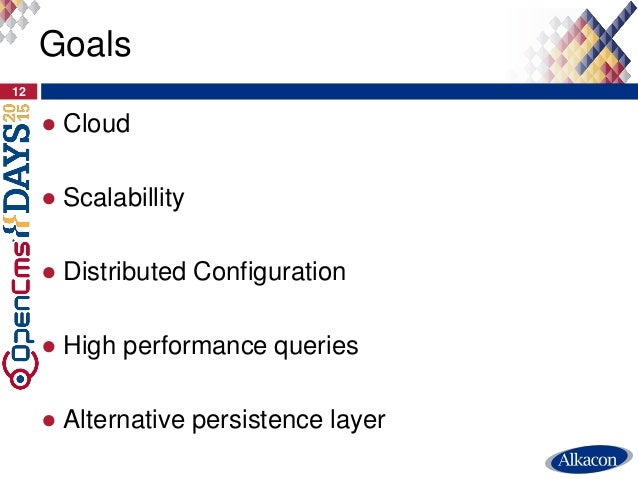 ● Cloud ● Scalabillity ● Distributed Configuration ● High performance queries ● Alternative persistence layer 12 Goals
