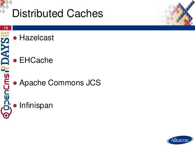 ● Hazelcast ● EHCache ● Apache Commons JCS ● Infinispan 13 Distributed Caches