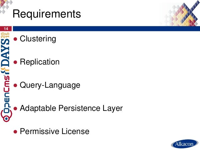 ● Clustering ● Replication ● Query-Language ● Adaptable Persistence Layer ● Permissive License 14 Requirements