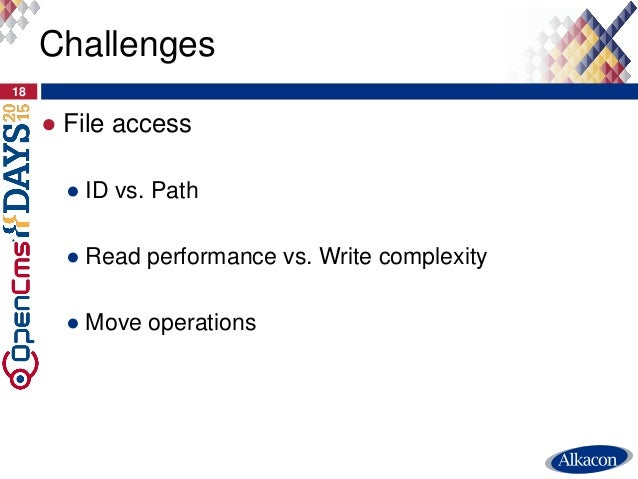 ● File access ● ID vs. Path ● Read performance vs. Write complexity ● Move operations 18 Challenges