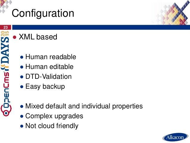 ● XML based ● Human readable ● Human editable ● DTD-Validation ● Easy backup ● Mixed default and individual properties ● C...