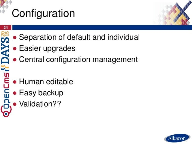 ● Separation of default and individual ● Easier upgrades ● Central configuration management ● Human editable ● Easy backup...