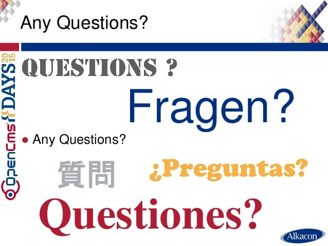 ● Any Questions? Any Questions? Fragen? Questiones? 質問