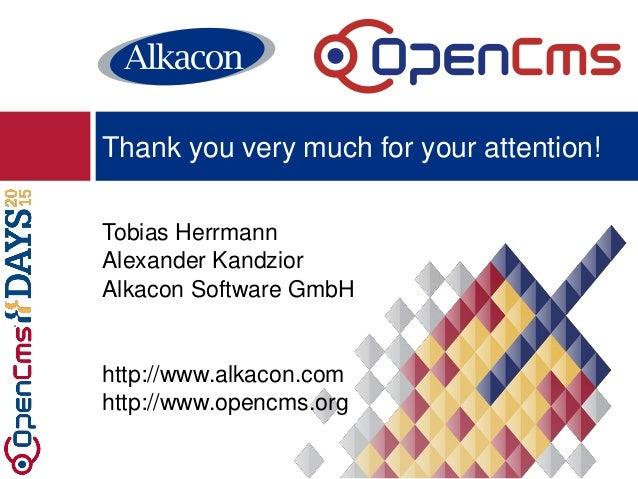 Tobias Herrmann Alexander Kandzior Alkacon Software GmbH http://www.alkacon.com http://www.opencms.org Thank you very much...