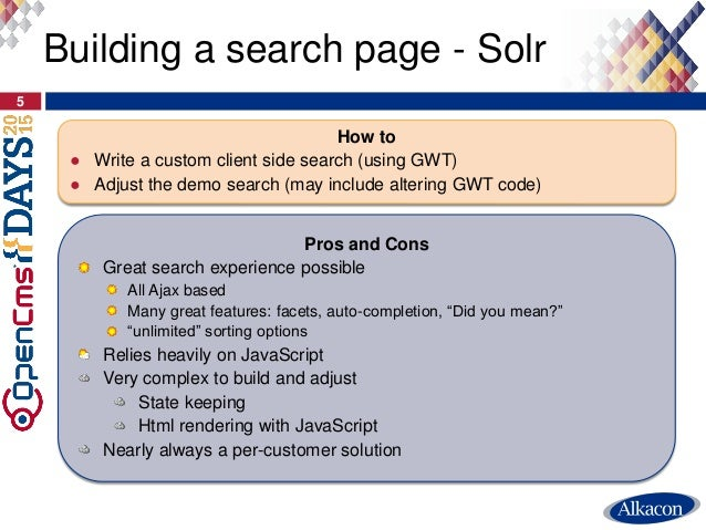 5 Building a search page - Solr How to ● Write a custom client side search (using GWT) ● Adjust the demo search (may inclu...