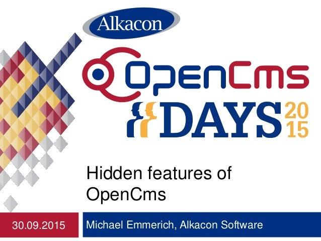 Michael Emmerich, Alkacon Software Hidden features of OpenCms 30.09.2015
