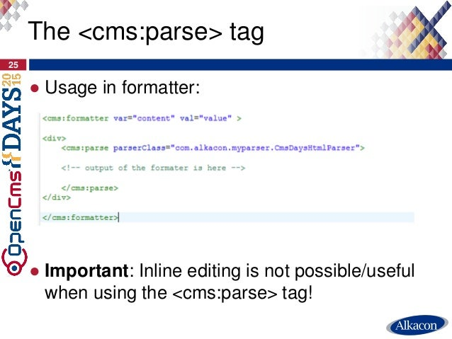 ● Usage in formatter: ● Important: Inline editing is not possible/useful when using the <cms:parse> tag! 25 The <cms:parse...