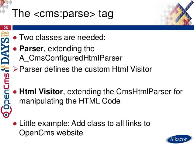 ● Two classes are needed: ● Parser, extending the A_CmsConfiguredHtmlParser Parser defines the custom Html Visitor ● Html...
