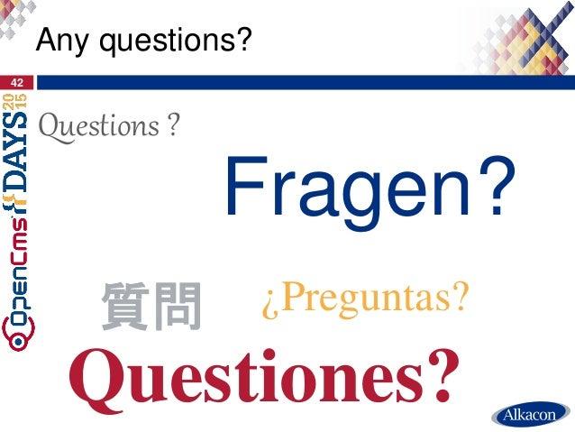 42 Any questions? Fragen? Questions ? ¿Preguntas?質問 Questiones?