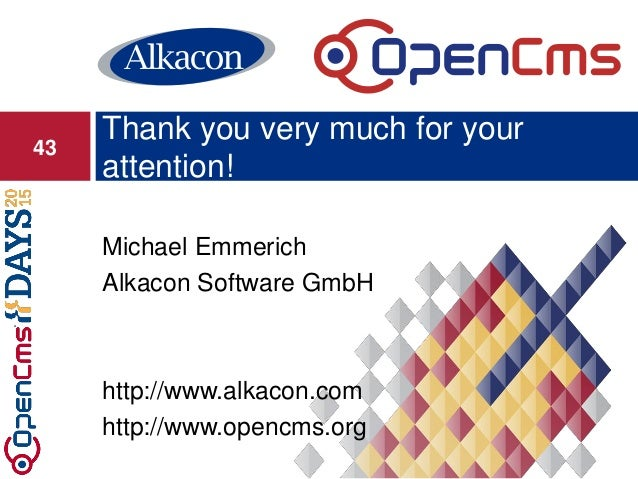 Michael Emmerich Alkacon Software GmbH http://www.alkacon.com http://www.opencms.org Thank you very much for your attentio...