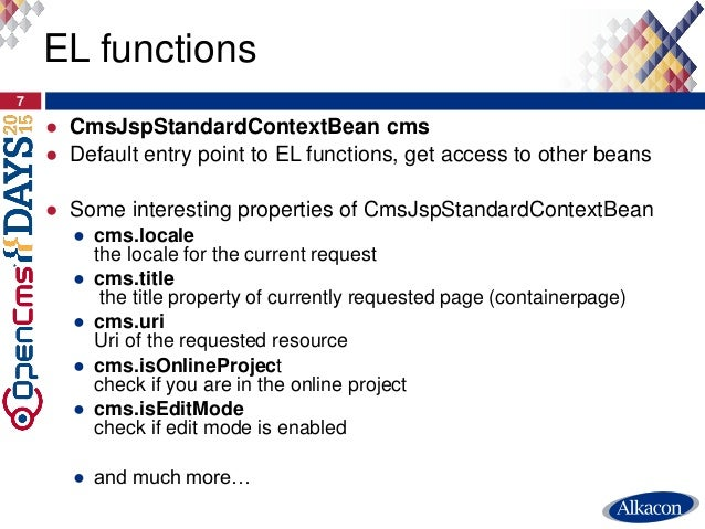 ● CmsJspStandardContextBean cms ● Default entry point to EL functions, get access to other beans ● Some interesting proper...