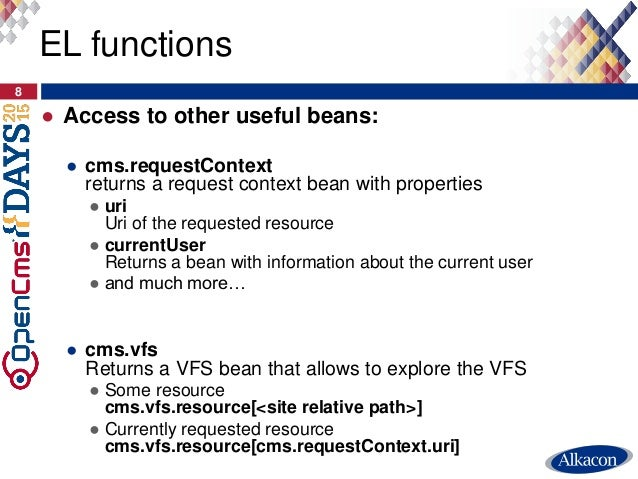 ● Access to other useful beans: ● cms.requestContext returns a request context bean with properties ● uri Uri of the reque...
