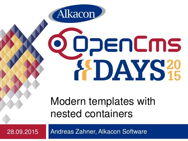 Andreas Zahner, Alkacon Software Modern templates with nested containers 28.09.2015
