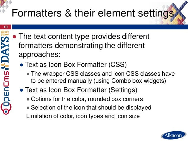 ● The text content type provides different formatters demonstrating the different approaches: ● Text as Icon Box Formatter...