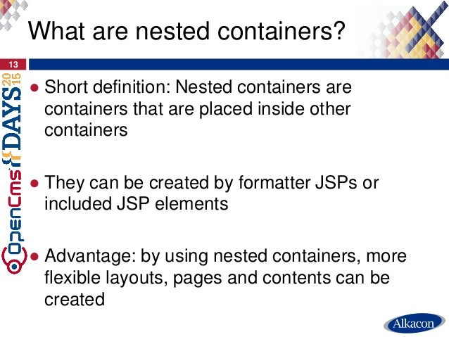 ● Short definition: Nested containers are containers that are placed inside other containers ● They can be created by form...