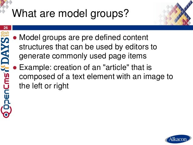 ● Model groups are pre defined content structures that can be used by editors to generate commonly used page items ● Examp...