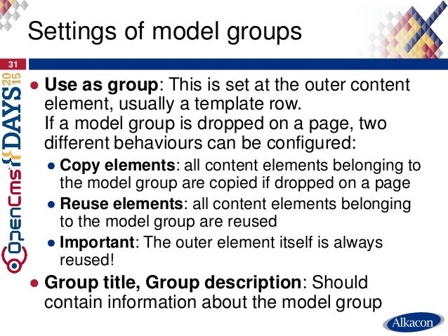 ● Use as group: This is set at the outer content element, usually a template row. If a model group is dropped on a page, t...