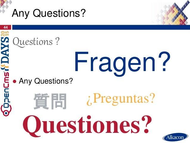 44 Any Questions? ● Any Questions? Fragen? Questions ? Questiones? ¿Preguntas?質問