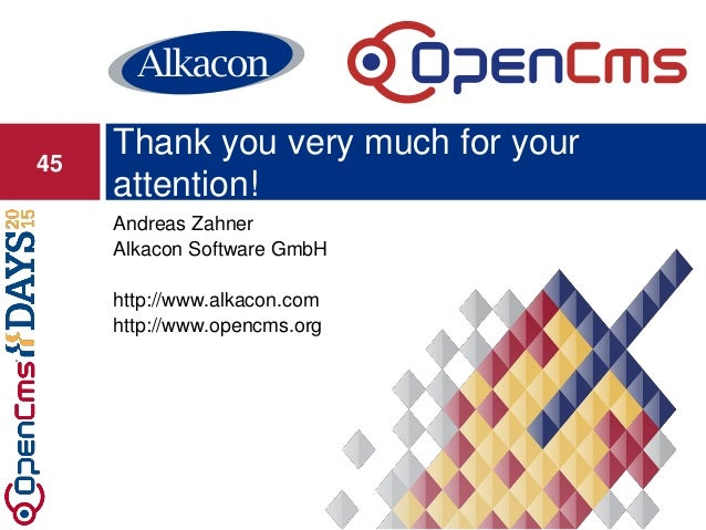 Andreas Zahner Alkacon Software GmbH http://www.alkacon.com http://www.opencms.org Thank you very much for your attention!...