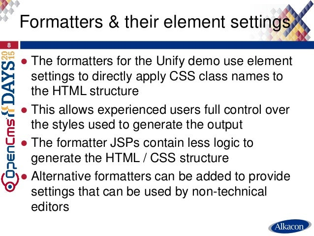 ● The formatters for the Unify demo use element settings to directly apply CSS class names to the HTML structure ● This al...