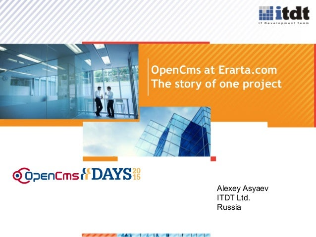>1 OpenCms at Erarta.com Alexey Asyaev ITDT Ltd. Russia The story of one project