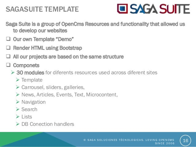 SAGASUITE TEMPLATE Saga Suite is a group of OpenCms Resources and functionality that allowed us to develop our websites  ...