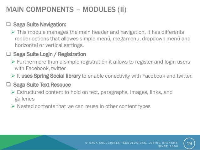 MAIN COMPONENTS – MODULES (II)  Saga Suite Navigation:  This module manages the main header and navigation, it has diffe...