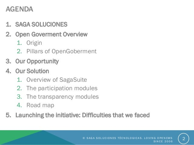 AGENDA 1. SAGA SOLUCIONES 2. Open Goverment Overview 1. Origin 2. Pillars of OpenGoberment 3. Our Opportunity 4. Our Solut...