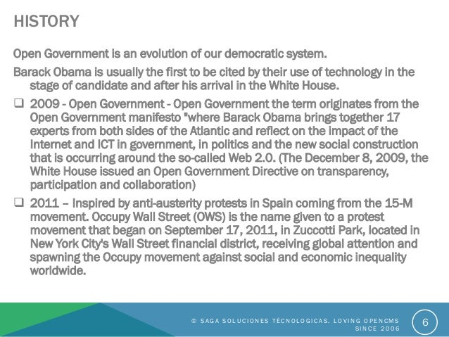 HISTORY Open Government is an evolution of our democratic system. Barack Obama is usually the first to be cited by their u...