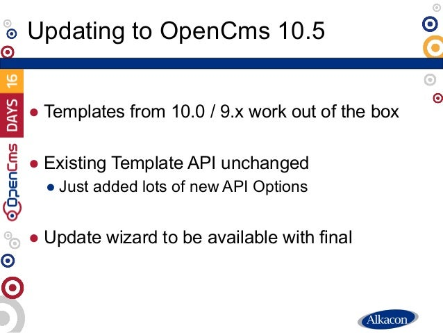 ● Templates from 10.0 / 9.x work out of the box ● Existing Template API unchanged ● Just added lots of new API Options ● U...