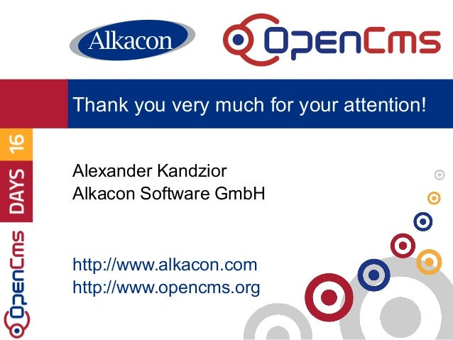 Alexander Kandzior Alkacon Software GmbH http://www.alkacon.com http://www.opencms.org Thank you very much for your attent...