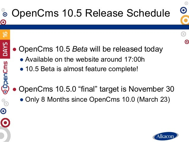 ● OpenCms 10.5 Beta will be released today ● Available on the website around 17:00h ● 10.5 Beta is almost feature complete...