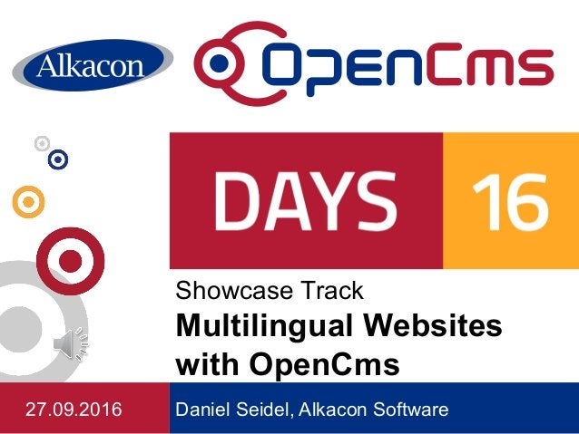 Daniel Seidel, Alkacon Software Showcase Track Multilingual Websites with OpenCms 27.09.2016