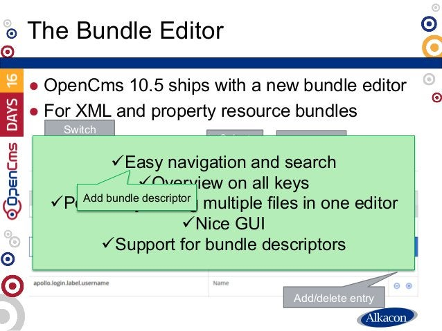 ● OpenCms 10.5 ships with a new bundle editor ● For XML and property resource bundles The Bundle Editor Filter Sort Switch...