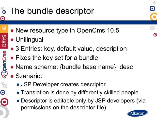 ● New resource type in OpenCms 10.5 ● Unilingual ● 3 Entries: key, default value, description ● Fixes the key set for a bu...