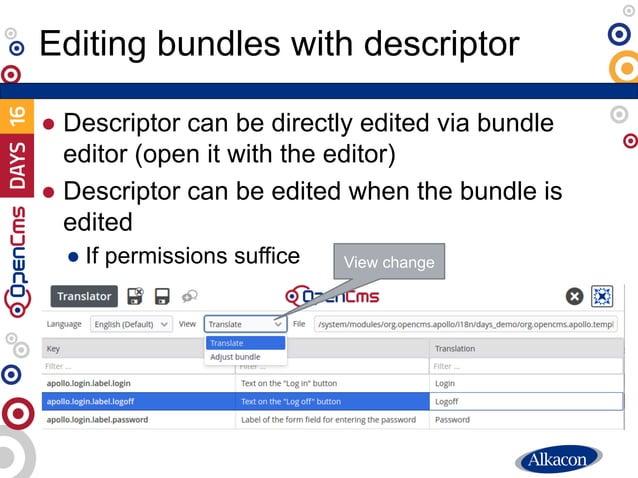 ● Descriptor can be directly edited via bundle editor (open it with the editor) ● Descriptor can be edited when the bundle...