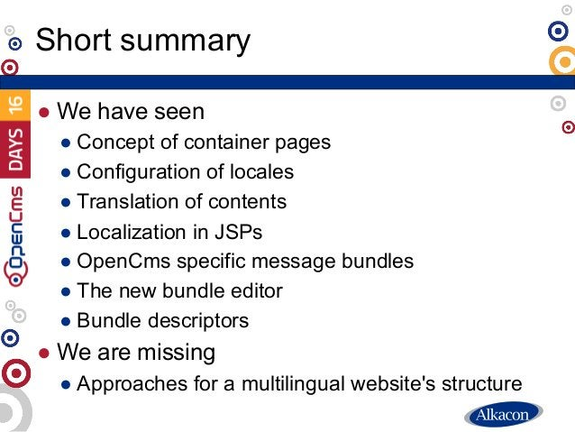 ● We have seen ● Concept of container pages ● Configuration of locales ● Translation of contents ● Localization in JSPs ● ...