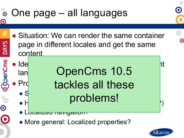 ● Situation: We can render the same container page in different locales and get the same content ● Idea: Have just the one...