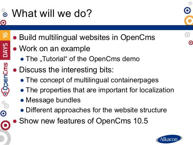 """● Build multilingual websites in OpenCms ● Work on an example ● The """"Tutorial"""" of the OpenCms demo ● Discuss the interesti..."""