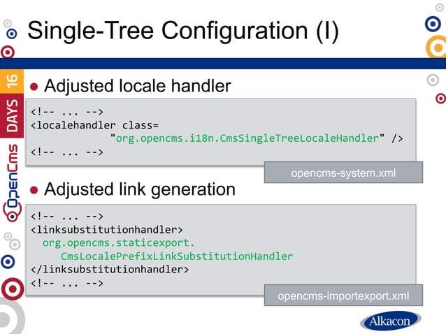 "● Adjusted locale handler ● Adjusted link generation Single-Tree Configuration (I) <!-- ... --> <localehandler class= ""org..."