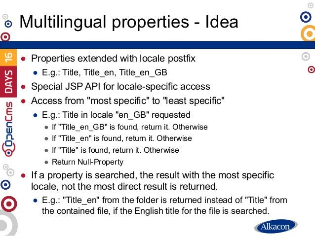 ● Properties extended with locale postfix ● E.g.: Title, Title_en, Title_en_GB ● Special JSP API for locale-specific acces...